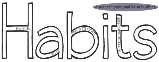 habits copy1 2012   A Year of Intentional Habit Building For Kids; 12 Habits Intro