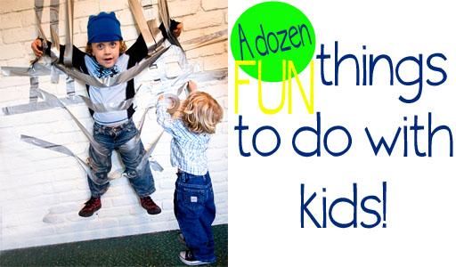 THINGS TO DO WITH KIDS A Dozen Creative Things to Do With Kids