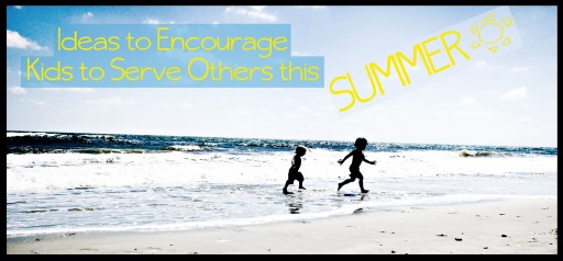 serving others summer list 512x238 Ideas to Encourage Kids to Serve Others This Summer