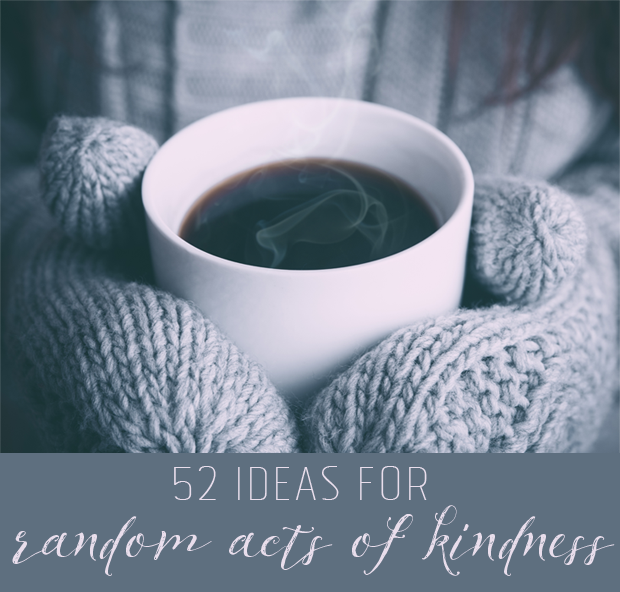 52 weeks of random acts of kindness - ideas for showing kindness to others all year long.
