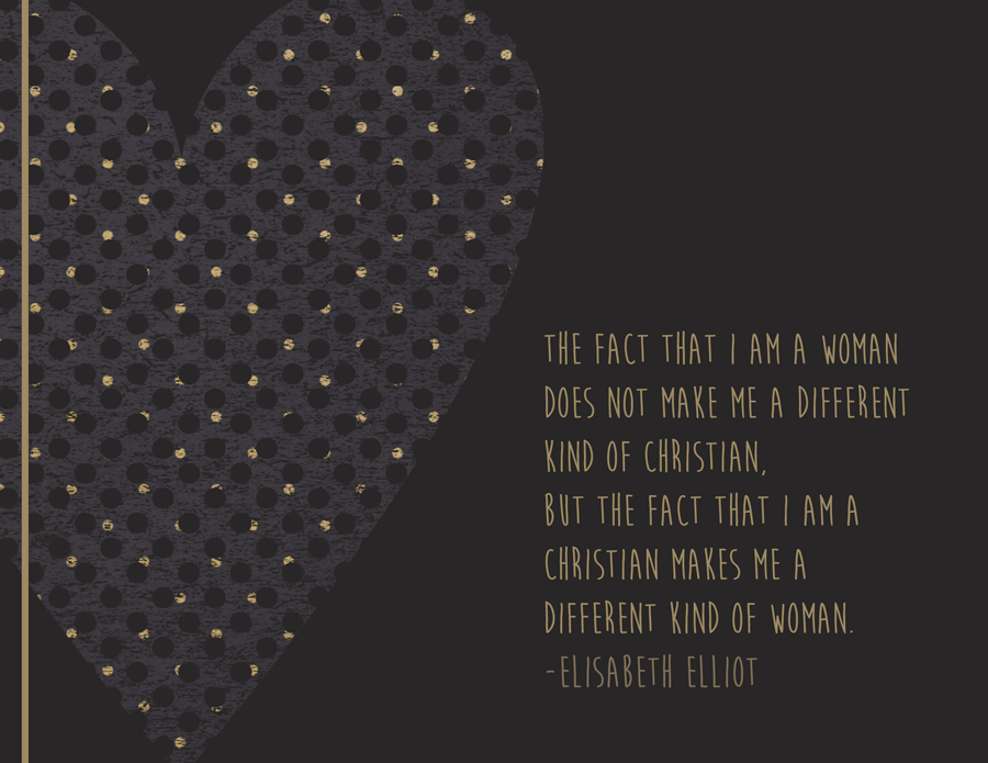 """Elisabeth Elliot quote on women """"The fact that I am a woman does not make me a different kind of Christian, but the fact that I am a Christian makes me a different kind of woman."""""""