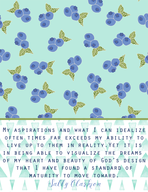 """My aspirations and what I can idealize often times far exceeds my ability to live up to them in reality. Yet it is in being able to visualize the dreams of my heart and beauty of God's design that I have found a standard of maturity to move toward."" 