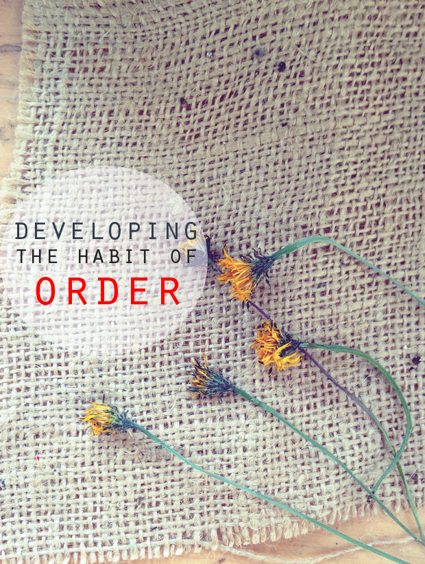 "The Habit of Order - a collection of ideas and quotes for learning, applying, developing and exploring the habit of order. ""To put things in their proper places; to arrange suitably or methodically. Straightened out so as to eliminate confusion."""