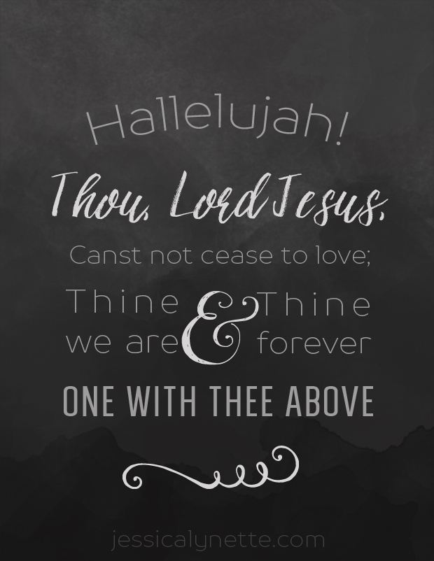 Printable Hymn Lyrics | Hallelujah! Thou, Lord Jesus, Canst not cease to love; Thine we are and Thine forever, One with Thee above.
