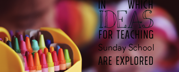 Ideas for teaching Sunday School